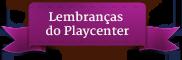 Lembranças do Playcenter :: Ecommerce